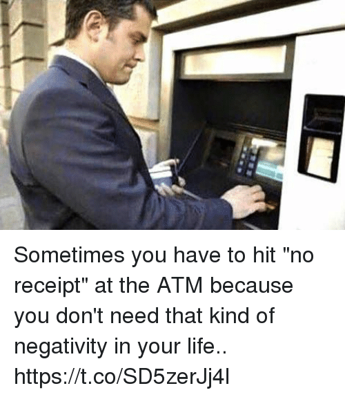 "Funny, Life, and Receipt: Sometimes you have to hit ""no receipt"" at the ATM because you don't need that kind of negativity in your life.. https://t.co/SD5zerJj4l"