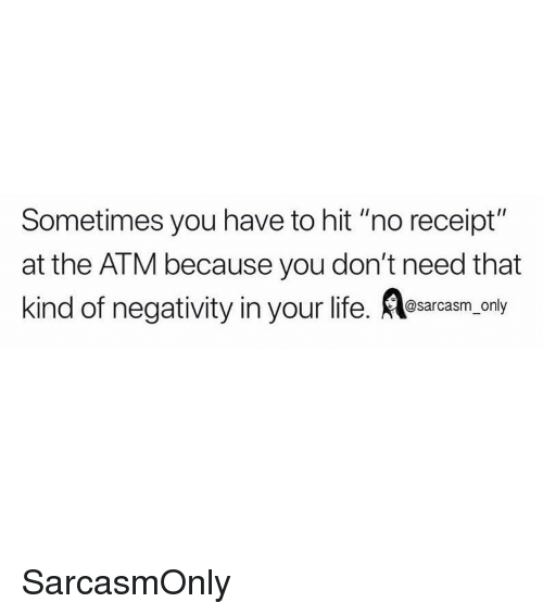 "Funny, Life, and Memes: Sometimes you have to hit ""no receipt""  at the ATM because you don't need that  kind of negativity in your life. esarcasm, orly SarcasmOnly"