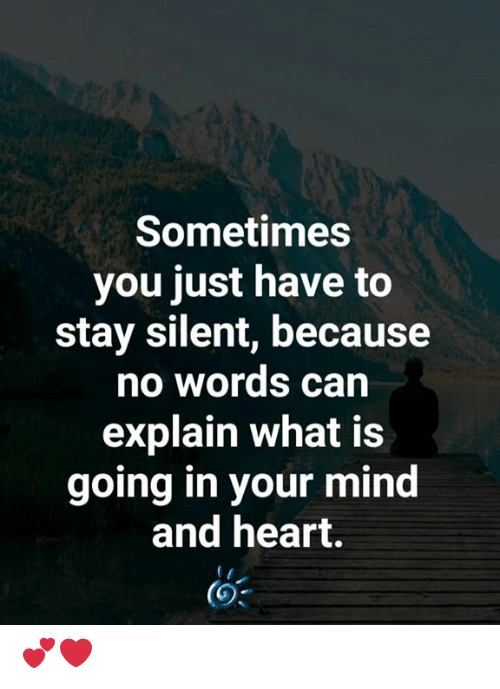 Memes, Heart, and What Is: Sometimes  you just have to  stay silent, because  no words can  explain what is  going in your mind  and heart. 💕❤️