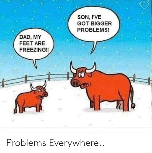 freezing: SON, I'VE  GOT BIGGER  PROBLEMS!  DAD, MY  FEET ARE  FREEZING!! Problems Everywhere..