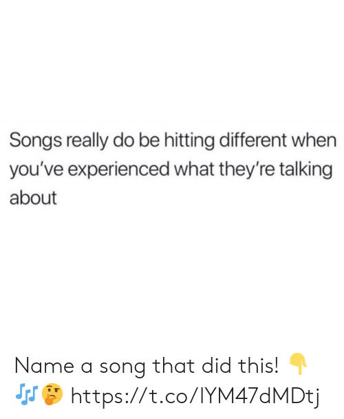 Songs, A Song, and Song: Songs really do be hitting different when  you've experienced what they're talking  about Name a song that did this! 👇🎶🤔 https://t.co/lYM47dMDtj
