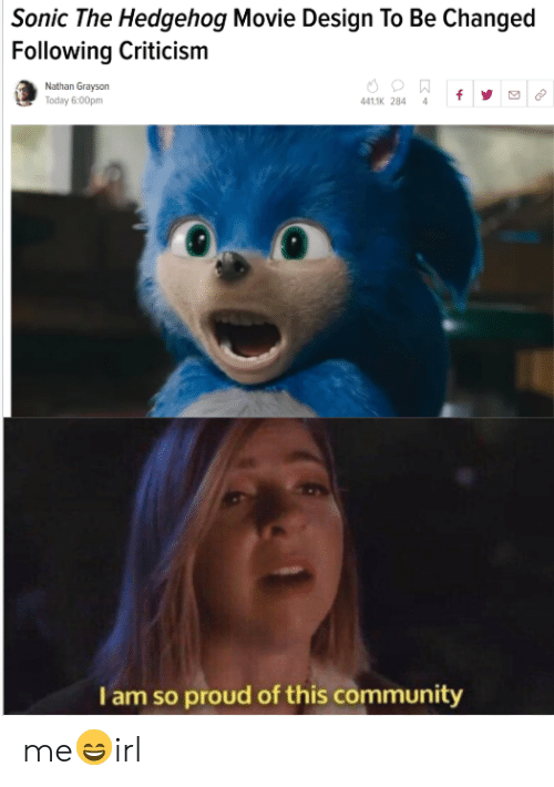 Sonic The Hedgehog Movie Design To Be Changed Following Criticism Nathan Grayson Today 600pm 4411k 284 4 I Am So Proud Of This Communit Me Irl Sonic The Hedgehog Meme On Esmemes Com