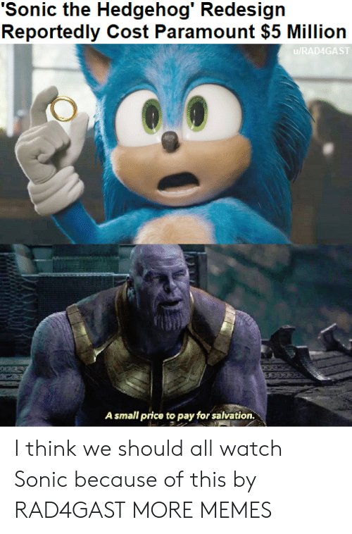 Cost: 'Sonic the Hedgehog' Redesign  Reportedly Cost Paramount $5 Million  u/RAD4GAST  A small price to pay for salvation. I think we should all watch Sonic because of this by RAD4GAST MORE MEMES