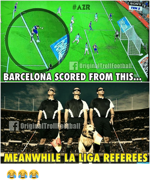 Barcelona, Memes, and Sony: SONY  #AZR  TEN 2  OriginalTrollFoothal  BARCELONA SCORED FROM THIS...  MEANWHILE LA LIGA REFEREES 😂😂😂