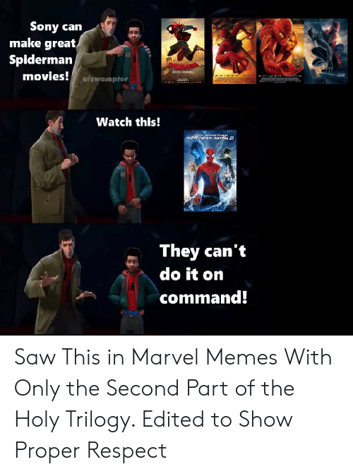 Memes, Movies, and Respect: Sony can  make great  Spiderman  movies! ulswamptor  wone  Watch this!  TUE aMOTINe  SPOER-MAN2  They can't  do it on  command! Saw This in Marvel Memes With Only the Second Part of the Holy Trilogy. Edited to Show Proper Respect