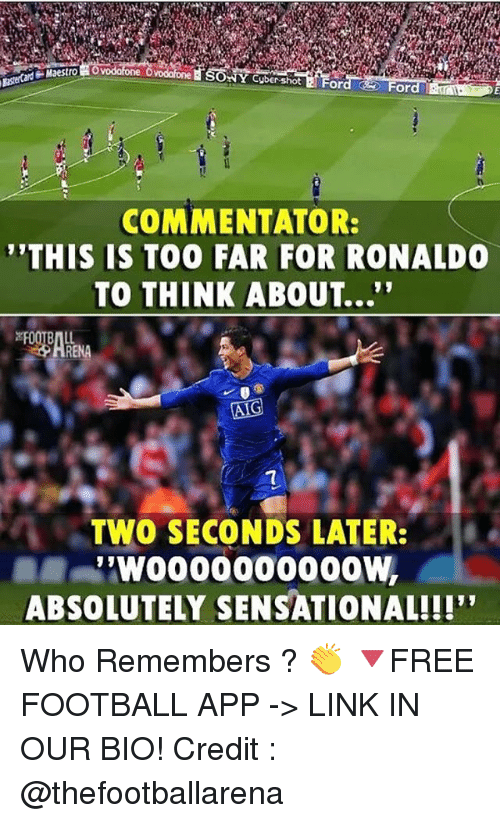 "Football, Memes, and Sensational: SONY Cuber-shot E For  or  COMMENTATOR:  THIS IS TOO FAR FOR RONALDO  TO THINK ABOUT...""  TWO SECONDS LATER:  .  ABSOLUTELY SENSATIONAL!!!"" Who Remembers ? 👏 🔻FREE FOOTBALL APP -> LINK IN OUR BIO! Credit : @thefootballarena"