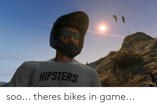 bikes: soo... theres bikes in game...