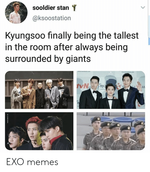Exo Memes: sooldier stan  @ksoostation  Kyungsoo finally being the tallest  in the room after always being  surrounded by giants  cem  AN EXO memes