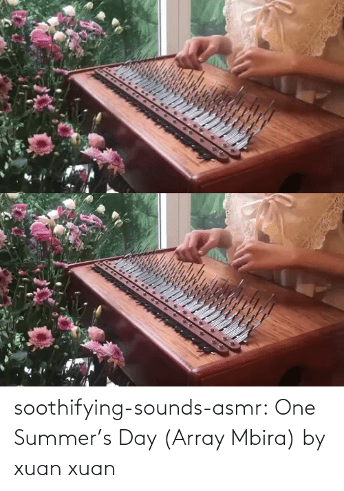 Youtu: soothifying-sounds-asmr: One Summer's Day (Array Mbira) by xuan xuan