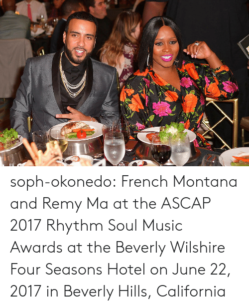 Music, Tumblr, and Blog: soph-okonedo:    French Montana and Remy Ma at the ASCAP 2017 Rhythm  Soul Music Awards at the Beverly Wilshire Four Seasons Hotel on June 22, 2017 in Beverly Hills, California