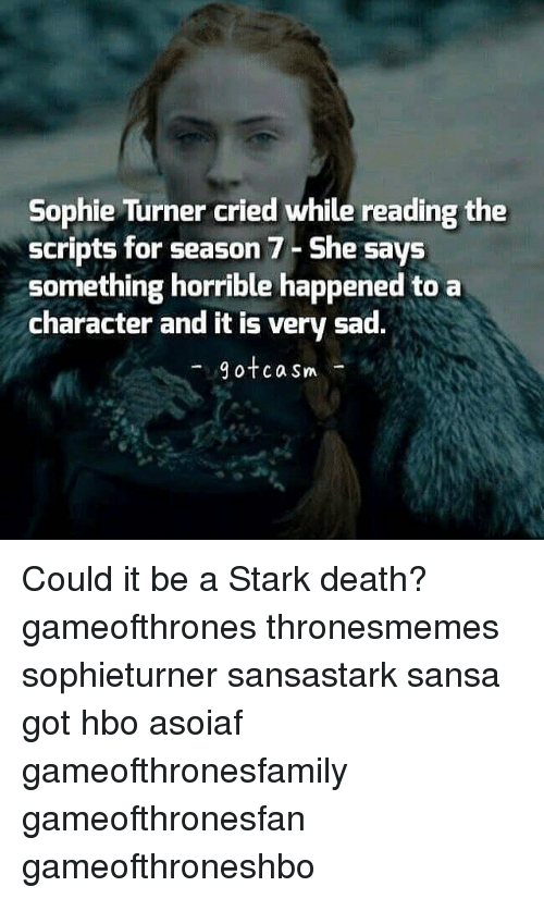 sophie turner: Sophie Turner cried while reading the  scripts for season 7-She says  something horrible happened to a  character and it is very sad.  9otca Sm  gotcasm Could it be a Stark death? gameofthrones thronesmemes sophieturner sansastark sansa got hbo asoiaf gameofthronesfamily gameofthronesfan gameofthroneshbo