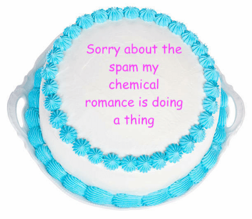 my chemical romance: Sorry about the  spam my  chemical  romance is doing  a thing