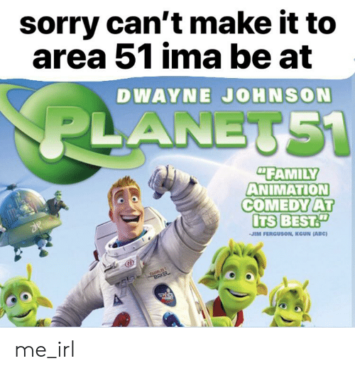 """Abc, Dwayne Johnson, and Family: sorry can't make it to  area 51 ima be at  DWAYNE JOHNSON  PLANETS1  """"FAMILY  ANIMATION  COMEDY AT  ITS BEST.""""  JIM FERGUSON, KGUN (ABC)  CuRLEST  BAKER  T55 me_irl"""