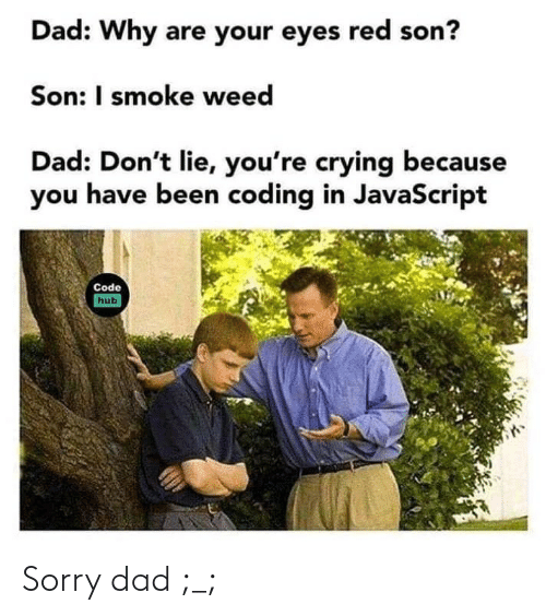 Dad: Sorry dad ;_;