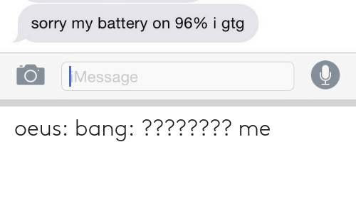 Sorry, Target, and Tumblr: sorry my battery on 96% igtg  Message oeus: bang:  ????????  me