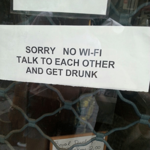Get Drunk: SORRY NO WI-FI  TALK TO EACH OTHER  AND GET DRUNK  Boyal Dusd  Bmi 2,00