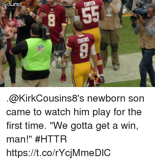 "Memes, Time, and Watch: Sound  FX .@KirkCousins8's newborn son came to watch him play for the first time.  ""We gotta get a win, man!"" #HTTR https://t.co/rYcjMmeDlC"