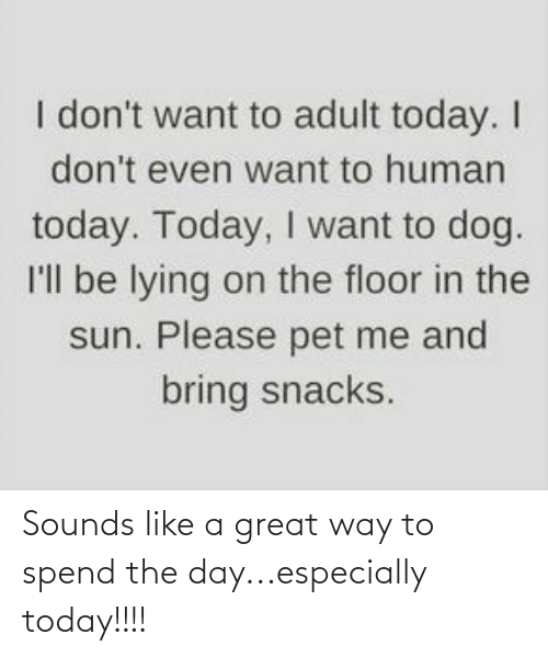 way: Sounds like a great way to spend the day...especially today!!!!