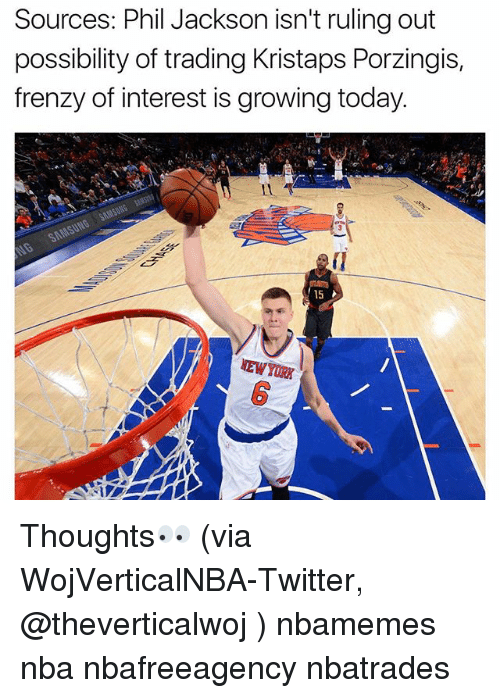 Kristaps Porzingis: Sources: Phil Jackson isn't ruling out  possibility of trading Kristaps Porzingis,  frenzy of interest is growing today.  15  NEWYORIX Thoughts👀 (via WojVerticalNBA-Twitter, @theverticalwoj ) nbamemes nba nbafreeagency nbatrades