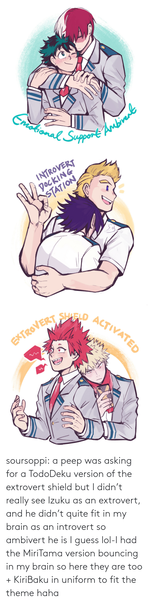 In My: soursoppi:  a peep was asking for a TodoDeku version of the extrovert shield but I didn't really see Izuku as an extrovert, and he didn't quite fit in my brain as an introvert so ambivert he is I guess lol-I had the MiriTama version bouncing in my brain so here they are too + KiriBaku in uniform to fit the theme haha