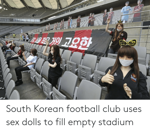empty: South Korean football club uses sex dolls to fill empty stadium