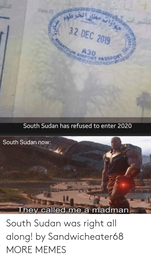 south: South Sudan was right all along! by Sandwicheater68 MORE MEMES