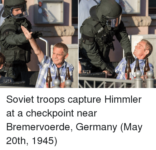 Germany, Soviet, and May: Soviet troops capture Himmler at a checkpoint near Bremervoerde, Germany (May 20th, 1945)