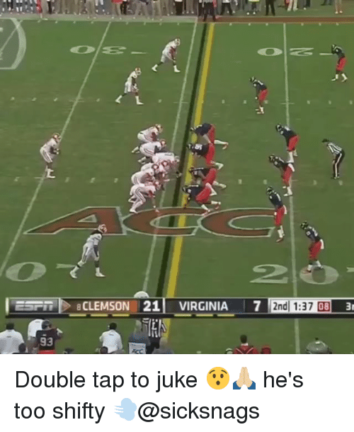juke: SP  BCLEMSON 21 VIRGINIA 7 2nd 1:37 093  IS  93 Double tap to juke 😯🙏🏼 he's too shifty 💨@sicksnags
