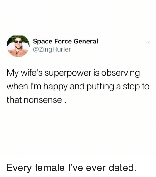 superpower: Space Force General  @ZingHurler  My wife's superpower is observing  when I'm happy and putting a stop to  that nonsense Every female I've ever dated.