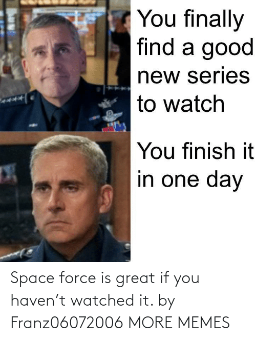 haven: Space force is great if you haven't watched it. by Franz06072006 MORE MEMES