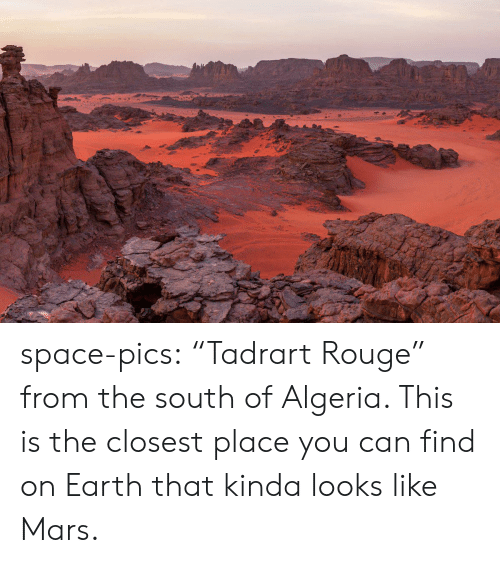"""Closest: space-pics:  """"Tadrart Rouge"""" from the south of Algeria. This is the closest place you can find on Earth that kinda looks like Mars."""
