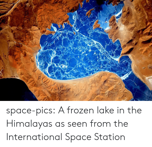 the international: space-pics:  A frozen lake in the Himalayas as seen from the International Space Station