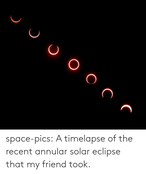 Eclipse: space-pics:  A timelapse of the recent annular solar eclipse that my friend took.