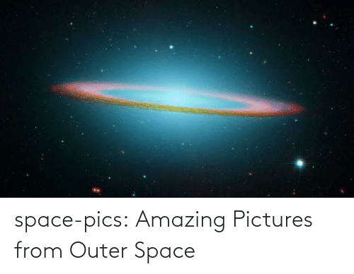 outer: space-pics:  Amazing Pictures from Outer Space
