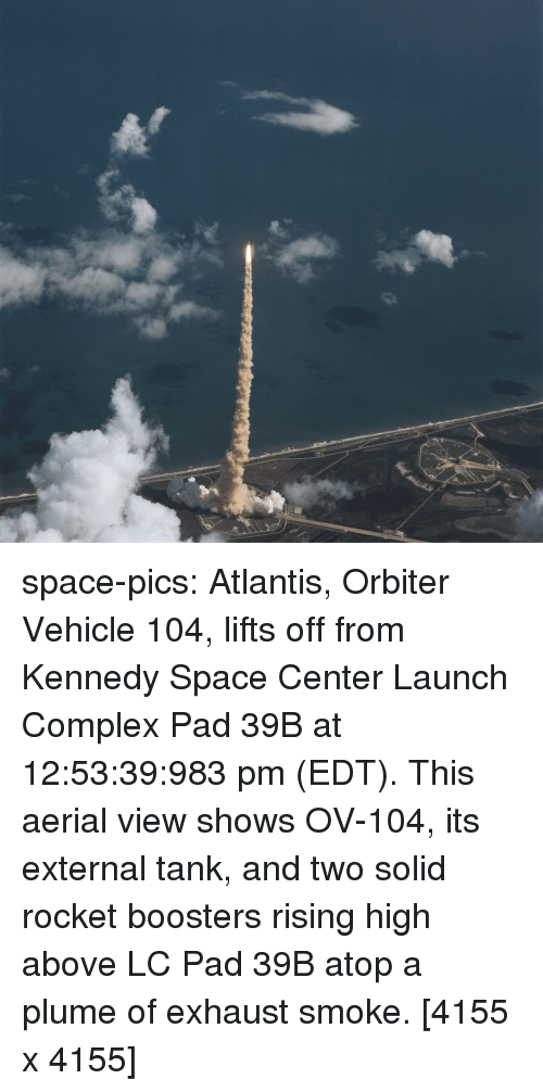 Complex, Tumblr, and Atlantis: space-pics:  Atlantis, Orbiter Vehicle 104, lifts off from Kennedy Space Center Launch Complex Pad 39B at 12:53:39:983 pm (EDT). This aerial view shows OV-104, its external tank, and two solid rocket boosters rising high above LC Pad 39B atop a plume of exhaust smoke. [4155 x 4155]