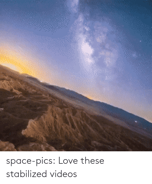pics: space-pics:  Love these stabilized videos