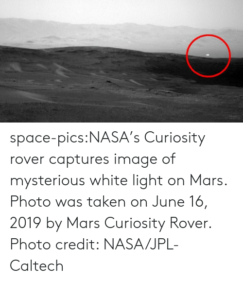 Light On: space-pics:NASA's Curiosity rover captures image of mysterious white light on Mars. Photo was taken on June 16, 2019 by Mars Curiosity Rover. Photo credit: NASA/JPL-Caltech