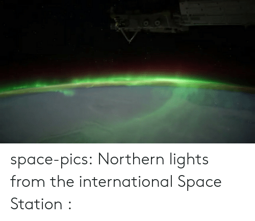 space station: space-pics:  Northern lights from the international Space Station :