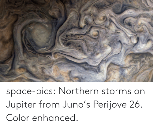 pics: space-pics:  Northern storms on Jupiter from Juno's Perijove 26. Color enhanced.