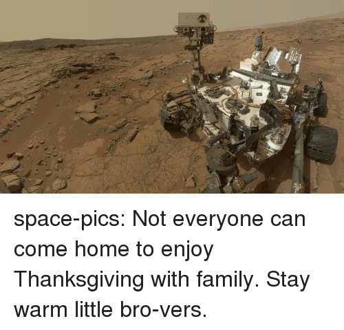Vers: space-pics:  Not everyone can come home to enjoy Thanksgiving with family. Stay warm little bro-vers.
