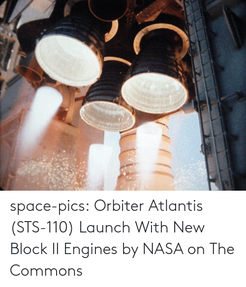 Launch: space-pics:  Orbiter Atlantis (STS-110) Launch With New Block II Engines by NASA on The Commons