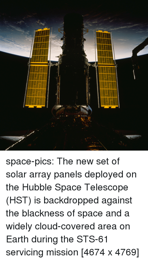 Tumblr, Blog, and Cloud: space-pics:  The new set of solar array panels deployed on the Hubble Space Telescope (HST) is backdropped against the blackness of space and a widely cloud-covered area on Earth during the STS-61 servicing mission [4674 x 4769]
