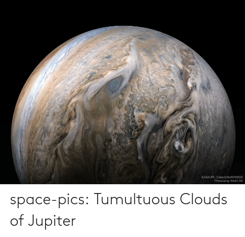 clouds: space-pics:  Tumultuous Clouds of Jupiter