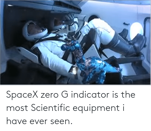 Equipment: SpaceX zero G indicator is the most Scientific equipment i have ever seen.