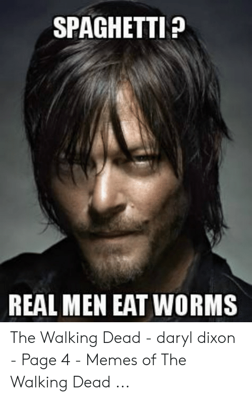 Memes, The Walking Dead, and Spaghetti: SPAGHETTI  REAL MEN EAT WORMS The Walking Dead - daryl dixon - Page 4 - Memes of The Walking Dead ...