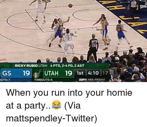 Basketball, Friday, and Homie: SPAL  RICKY RUBIO UTAH  4PTS, 2-4 FG, 2 AST  GS 19 UTAH 19 1st 410 17  UTS: 7  TIMEOUTS: 6  Esrm NBA FRIDAY When you run into your homie at a party..😂 (Via ‪mattspendley‬-Twitter)
