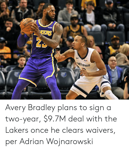 adrian: SPALDING  wish  KERS  FedEx  DEMPHIS Avery Bradley plans to sign a two-year, $9.7M deal with the Lakers once he clears waivers, per Adrian Wojnarowski