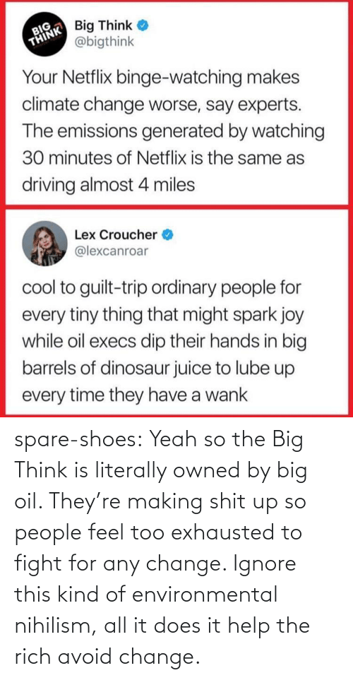 Driving: spare-shoes: Yeah so the Big Think is literally owned by big oil. They're making shit up so people feel too exhausted to fight for any change. Ignore this kind of environmental nihilism, all it does it help the rich avoid change.