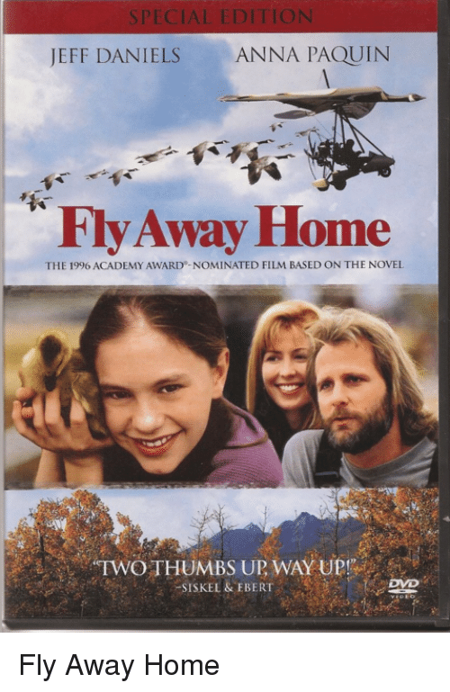 Anna, Memes, and Academy: SPECIAL EDITION  JEFF DANIELS  ANNA PAQUIN  Fly Away Home  THE 1996 ACADEMY AWARD-NOMINATED FILM BASED ON THE NOVEL  eTW0 THUMBS UP WAY UP Fly Away Home