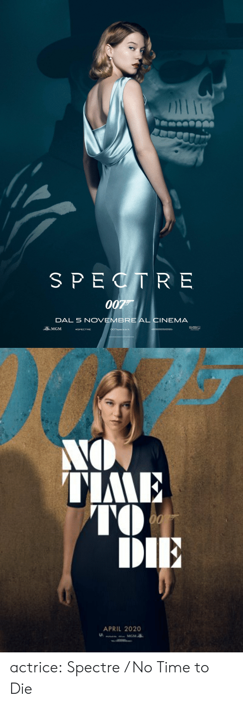 Target, Tumblr, and Blog: SPECTR E  007  DAL 5 NOVEMBRE AL CIN  EMA  OMGM  #SPECTRE  007spectre.it  Sery Cempery   NO  TIME  00  DIE  APRIL 2020  MGM actrice:  Spectre / No Time to Die